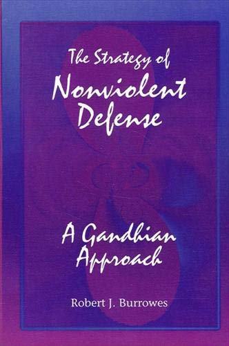 The Strategy of Nonviolent Defense: A Gandhian Approach: Burrowes, Robert J.