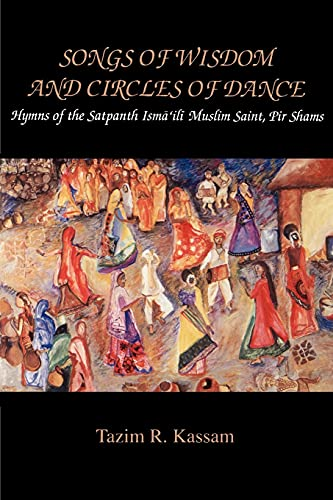9780791425923: Songs of Wisdom and Circles of Dance: Hymns of the Satpanth Isma'ili Muslim Saint, Pir Shams (Mcgill Studies in the History of Religions) (Suny Series, McGill Studies in the History of Religions)