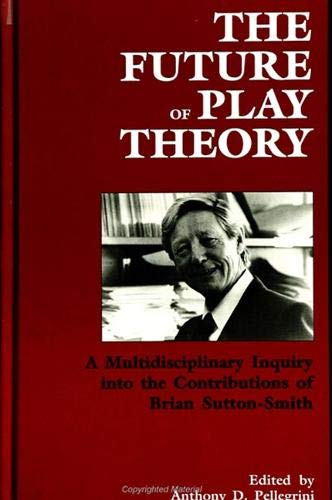 9780791426418: Future of Play Theory: A Multidisciplinary Inquiry into the Contributions of Brian Sutton-Smith (Children's Play in Society)