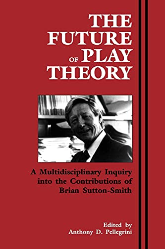 9780791426425: The Future of Play Theory: A Multidisciplinary Inquiry into the Contributions of Brian Sutton-Smith (Suny Series, Children's Play in Society)