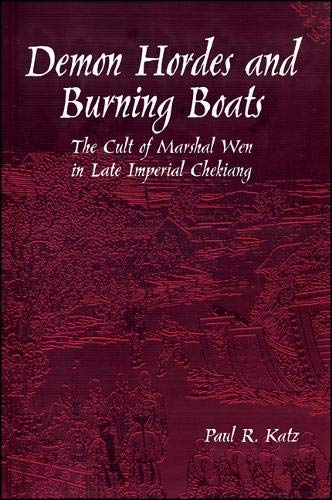 Demon Hordes and Burning Boats: The Cult of Marshal Wen in Late Imperial Chekiang (Suny Series in ...