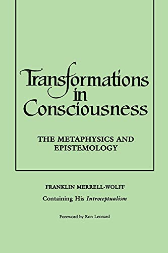Transformations in Consciousness: The Metaphysics and Epistemology (Philosophy): Merrell-Wolff, ...
