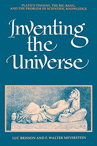 9780791426920: Inventing the Universe: Plato's Timaeus, the Big Bang, and the Problem of Scientific Knowledge (SUNY series in Ancient Greek Philosophy)