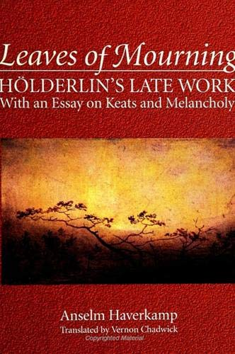 9780791427392: Leaves of Mourning: Holderlin's Late Work-With an Essay on Keats and Melancholy (Suny Series, Intersections : Philosophy and Critical Theory)