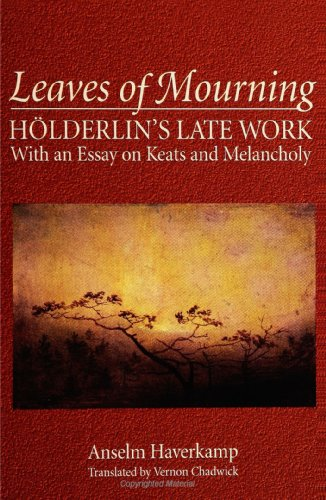 9780791427408: Leaves of Mourning: Holderlin's Late Work - With an Essay on Keats and Melancholy (SUNY series, Intersections: Philosophy and Critical Theory)