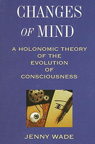 9780791428498: Changes of Mind: A Holonomic Theory of the Evolution of Consciousness (S U N Y Series in the Philosophy of Psychology)
