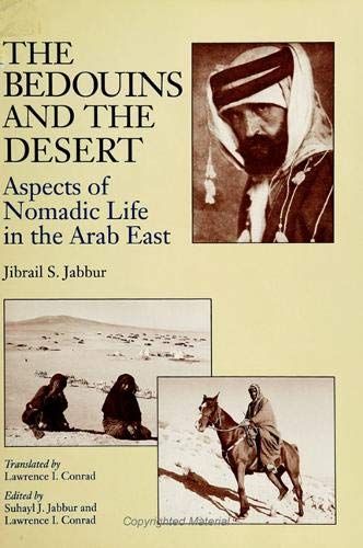 The Bedouins and the Desert: Aspects of Nomadic Life in the Arab East: JABBUR, JIBRAIL S.