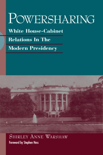 Powersharing: White House-Cabinet Relations in the Modern Presidency (Suny Series on the Presidency...