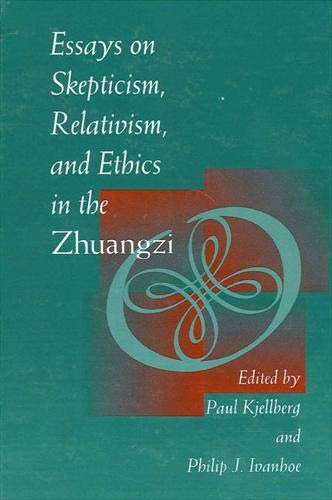 essays on skepticism relativism and ethics in the zhuangzi The chinese philosophical text zhuangzi was written by zhuangzi in the fourth century bcewith humor and relentless logic zhuangzi attacks claims to knowledge about the world, especially evaluative knowledge of what is good and bad or right and wrong.