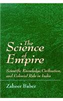 9780791429198: The Science of Empire: Scientific Knowledge, Civilization, and Colonial Rule in India (SUNY series in Science, Technology, and Society)