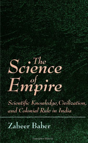 9780791429204: The Science of Empire: Scientific Knowledge, Civilization, and Colonial Rule in India (S U N Y Series in Science, Technology, and Society)