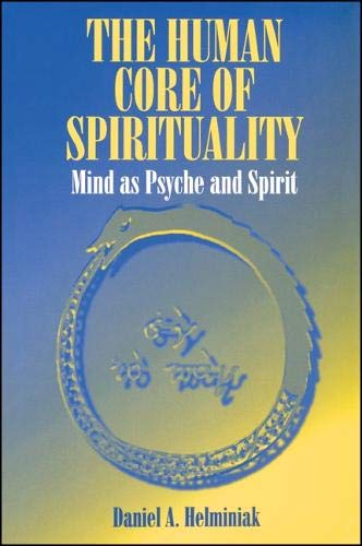 The Human Core of Spirituality: Mind As Psyche and Spirit: Helminiak, Daniel A.