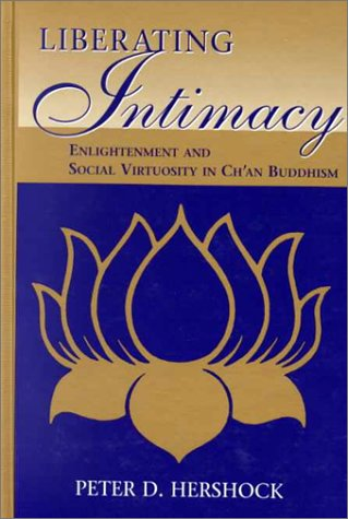 Liberating Intimacy: Enlightenment and Social Virtuosity in Ch'an Buddhism (Suny Series in ...