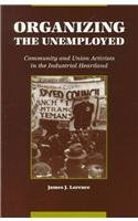 Organizing the Unemployed: Community and Union Activists in the Industrial Heartland (Suny Series, American Labor History) (0791429881) by James J Lorence
