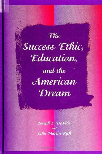 9780791429938: The Success Ethic, Education, and the American Dream (Suny Series, Education and Culture : Critical Factors in the Formation of Character and Community in American Life)