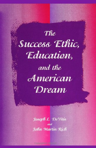 9780791429945: The Success Ethic, Education, and the American Dream (Suny Series, Education and Culture: Critical Factors in the Formation of Character and Community ... Life) (Suny Series, Education & Culture)