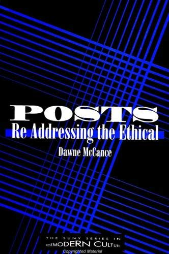 Posts: Re Addressing the Ethical (S U N Y Series in Postmodern Culture): McCance, Dawne