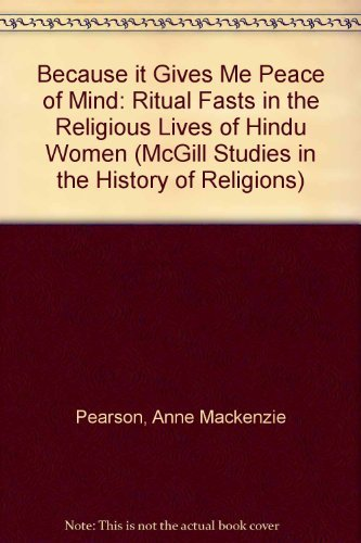9780791430378: Because It Gives Me Peace of Mind: Ritual Fasts in the Religious Lives of Hindu Women (SUNY Series, McGill Studies in the History of Religions, A Series Devoted to International Scholarship)
