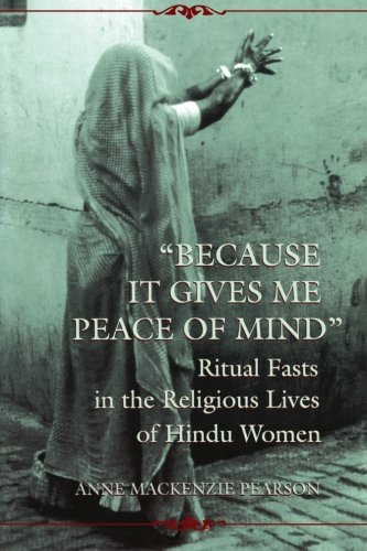 9780791430385: Because It Gives Me Peace of Mind: Ritual Fasts in the Religious Lives of Hindu Women (SUNY Series, McGill Studies in the History of Religions, A Series Devoted to International Scholarship)