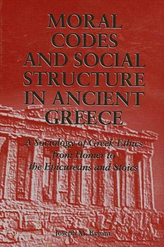 9780791430415: Moral Codes and Social Structure in Ancient Greece: A Sociology of Greek Ethics from Homer to the Epicureans and Stoics (S U N Y SERIES IN THE SOCIOLOGY OF CULTURE)