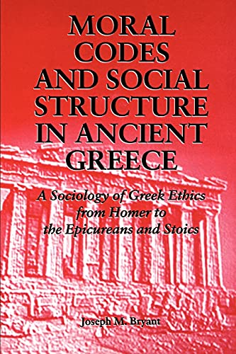 9780791430422: Moral Codes and Social Structure in Ancient Greece (Suny Series in the Sociology of Culture): A Sociology of Greek Ethics from Homer to the Epicureans and Stoics (Suny Series, Sociology of Culture)