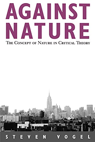 9780791430460: Against Nature: The Concept of Nature in Critical Theory