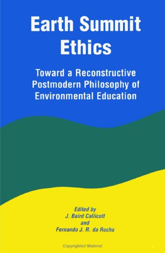 Earth Summit Ethics: Toward a Reconstructive Postmodern: Editor-J. Baird Callicott;