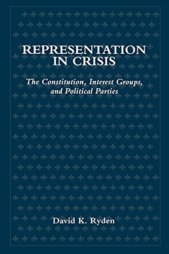 9780791430583: Representation in Crisis: The Constitution, Interest Groups, and Political Parties (Suny Series in Political Party Development)