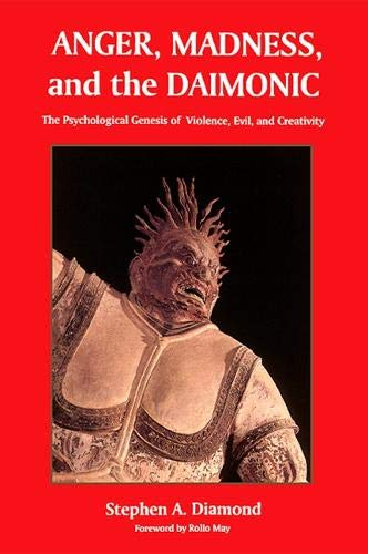 9780791430767: Anger, Madness, and the Daimonic: The Psychological Genesis of Violence, Evil, and Creativity (Suny Series in the Philosophy of Psychology)