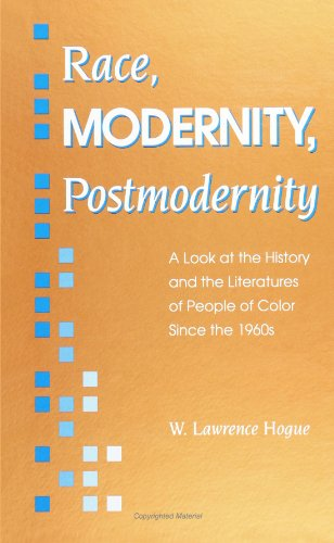 Race, Modernity, Postmodernity: A Look at the History and the Literatures of People of Color sinc...