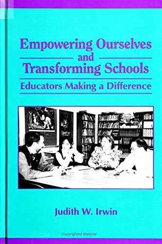 Empowering Ourselves and Transforming Schools: Educators Making: Judith W. Irwin