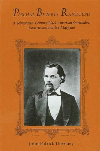 9780791431191: Paschal Beverly Randolph: A Nineteenth-Century Black American Spiritualist, Rosicrucian, and Sex Magician