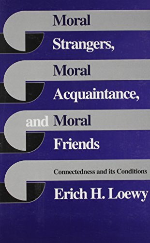 Moral Strangers, Moral Acquaintance, and Moral Friends: Loewy, Erich H.