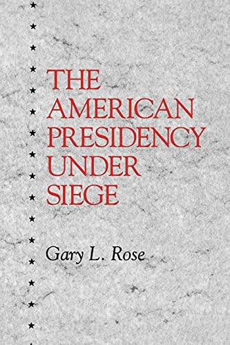 The American presidency under siege.: Rose, Gary L.