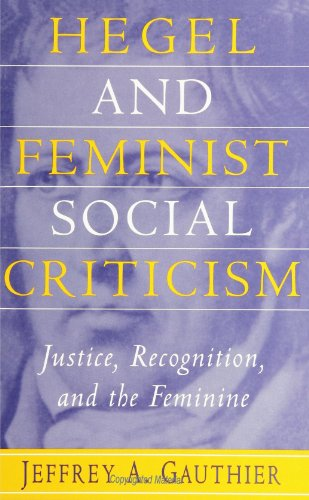 Hegel and Feminist Social Criticism: Justice, Recognition, and the Feminine
