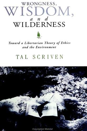 Wrongness, Wisdom, and Wilderness: Toward a Libertarian Theory of Ethics and the Environment
