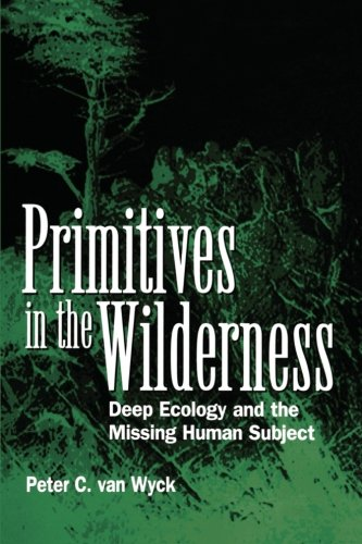 9780791434345: Primitives in the Wilderness: Deep Ecology and the Missing Human Subject