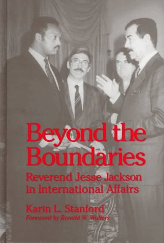 Beyond the Boundaries: Reverend Jesse Jackson in International Affairs [First Printing]: Stanford, ...