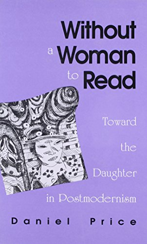 Without a Woman to Read: Toward the Daughter in Postmodernism (S U N Y Series in Radical Social and...