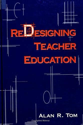 Redesigning Teacher Education (S U N Y Series in Teacher Preparation and Development): Alan R. Tom
