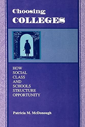 9780791434789: Choosing Colleges: How Social Class and Schools Structure Opportunity