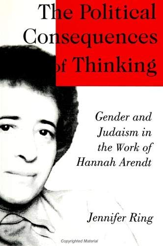 The Political Consequences of Thinking: Gender and Judaism in the Work of Hannah Arendt (S U N Y ...
