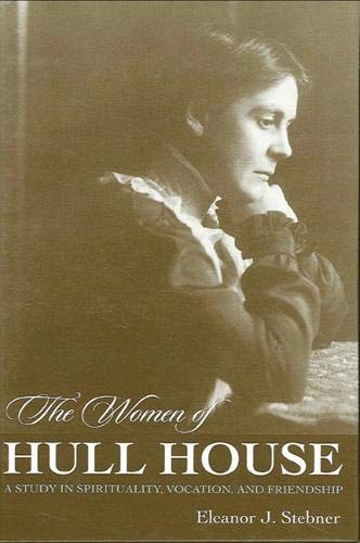 9780791434871: The Women of Hull House: A Study in Spirituality, Vocation, and Friendship