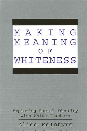 9780791434956: Making Meaning of Whiteness: Exploring Racial Identity with White Teachers (SUNY series, The Social Context of Education)