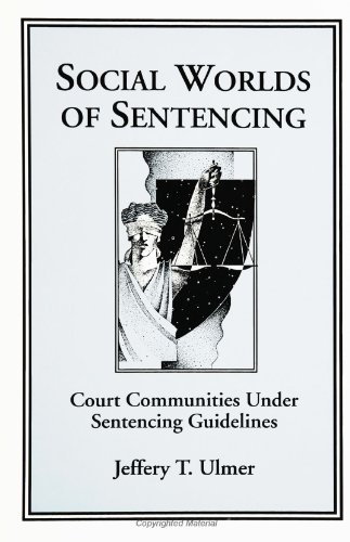 Social worlds of sentencing : court communities under sentencing guidelines.: Ulmer, Jefferey T.