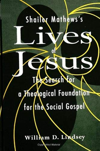 9780791435076: Shailer Mathews's Lives of Jesus: The Search for a Theological Foundation for the Social Gospel