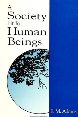 A Society Fit for Human Beings (S U N Y Series in Constructive Postmodern Thought): Adams, Elie ...
