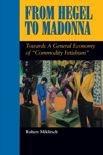 """9780791435403: From Hegel to Madonna: Towards a General Economy of """"Commodity Fetishism"""" (SUNY Series in Postmodern Culture)"""