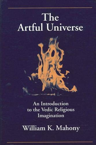 The Artful Universe: An Introduction to the Vedic Religious Imagination (Suny Series in Hindu ...
