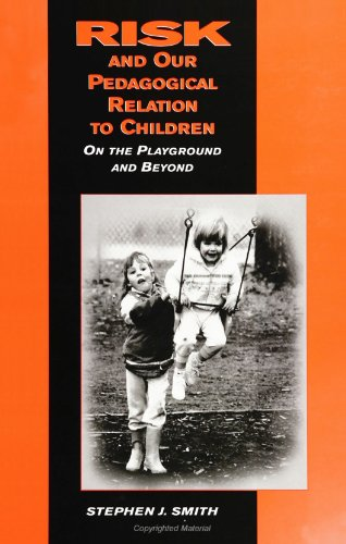 9780791435946: Risk and Our Pedagogical Relation to Children: On the Playground and Beyond (Suny Series, Early Childhood Education) (Early Childhood Education, Inquiries and Insights)